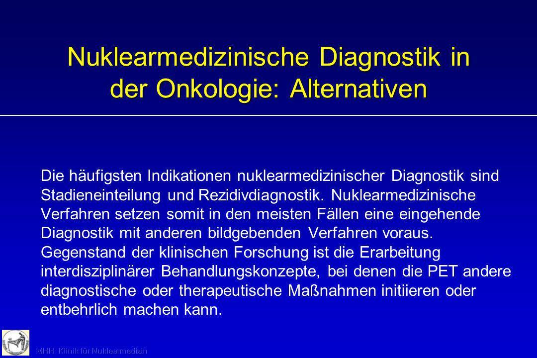 Nuklearmedizinische Diagnostik in der Onkologie: Alternativen Die häufigsten Indikationen nuklearmedizinischer Diagnostik sind Stadieneinteilung und R