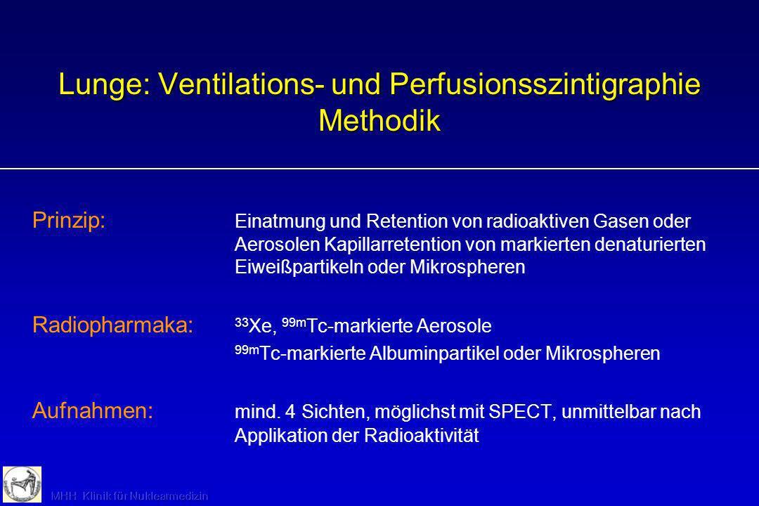 Lunge: Ventilations- und Perfusionsszintigraphie Methodik Prinzip: Einatmung und Retention von radioaktiven Gasen oder Aerosolen Kapillarretention von