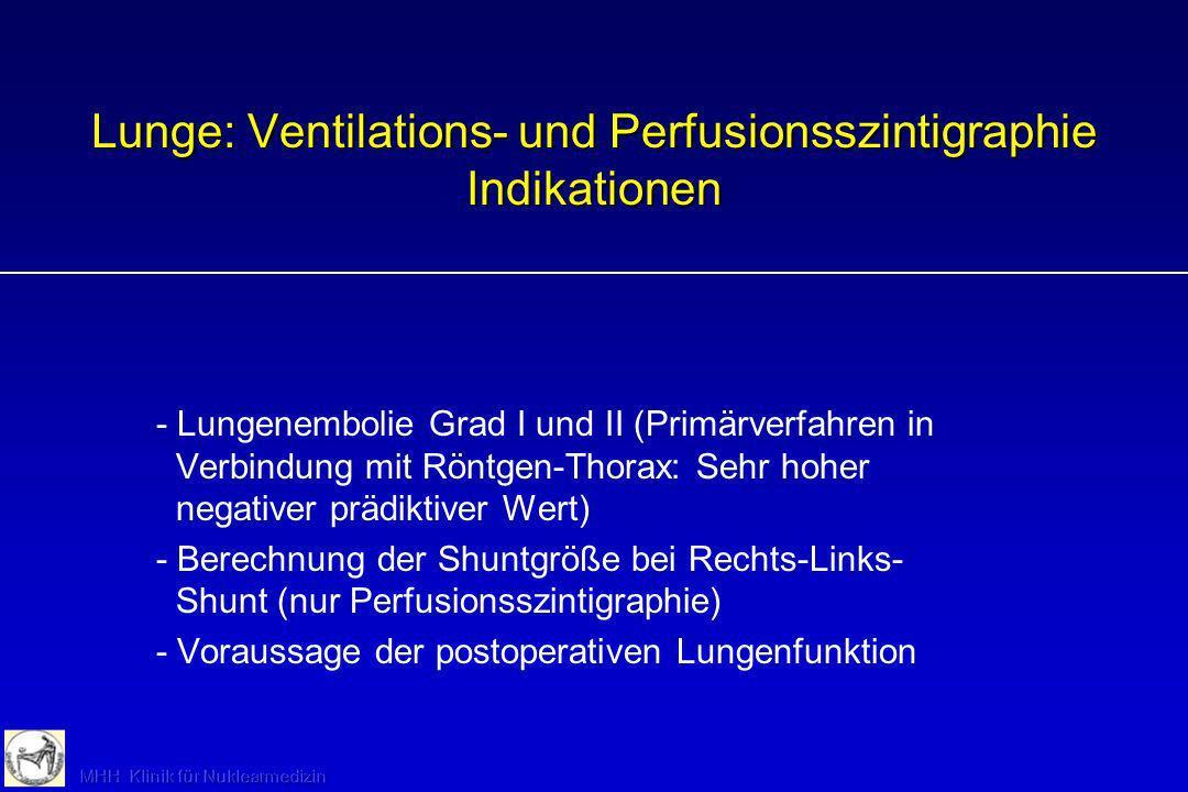 Lunge: Ventilations- und Perfusionsszintigraphie Alternativen Bei höhergradigen Lungenembolien Präferenz für Spiral-CT, bei Grad I und II dient die Spiral- CT eher einer weiterführenden Diagnostik zur Lokalisation und Quantifizierung