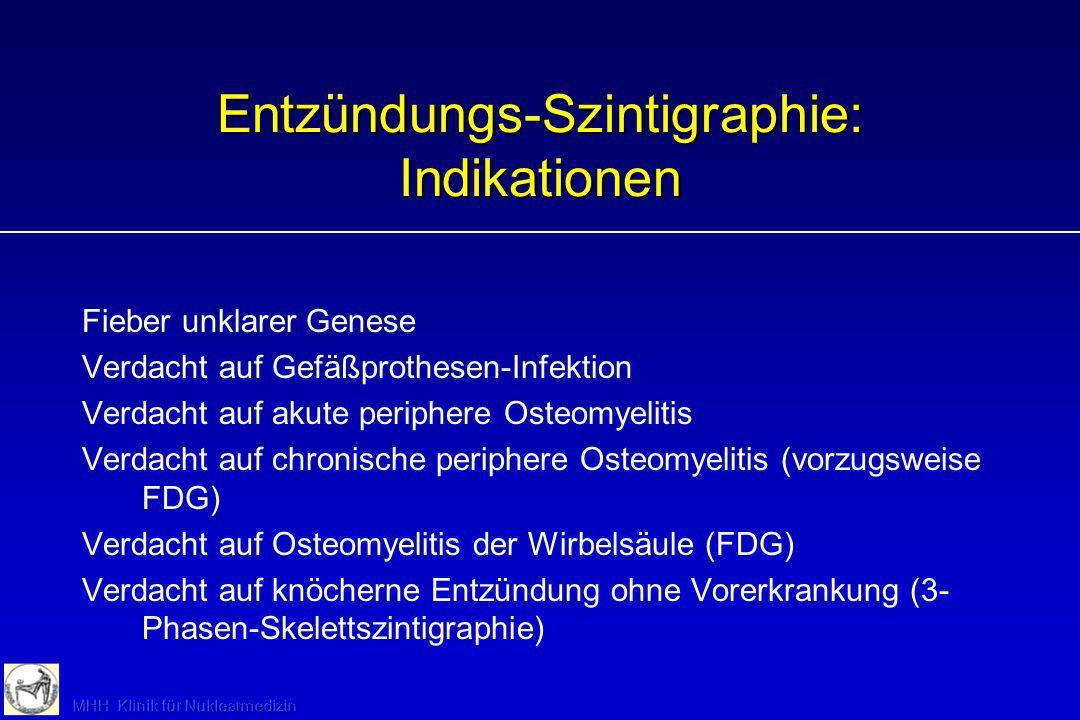 Entzündungs-Szintigraphie: Indikationen Fieber unklarer Genese Verdacht auf Gefäßprothesen-Infektion Verdacht auf akute periphere Osteomyelitis Verdac