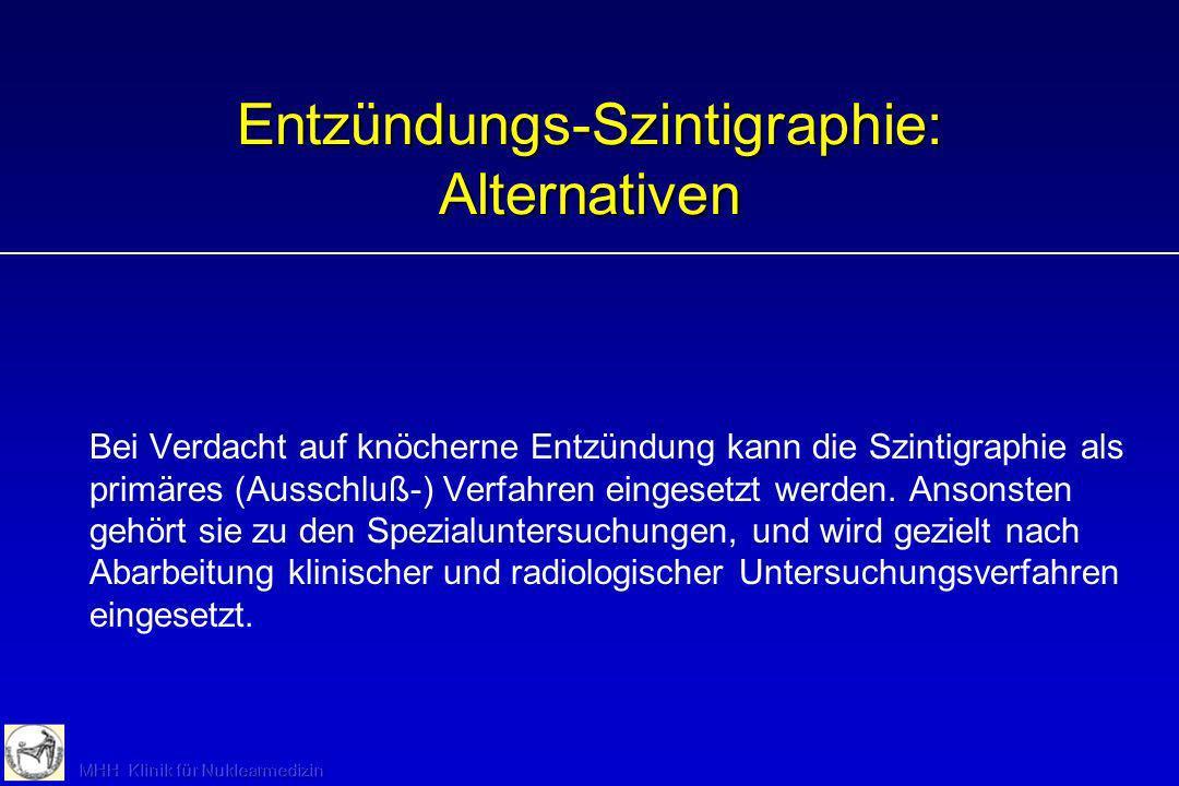 Entzündungs-Szintigraphie: Alternativen Bei Verdacht auf knöcherne Entzündung kann die Szintigraphie als primäres (Ausschluß-) Verfahren eingesetzt we