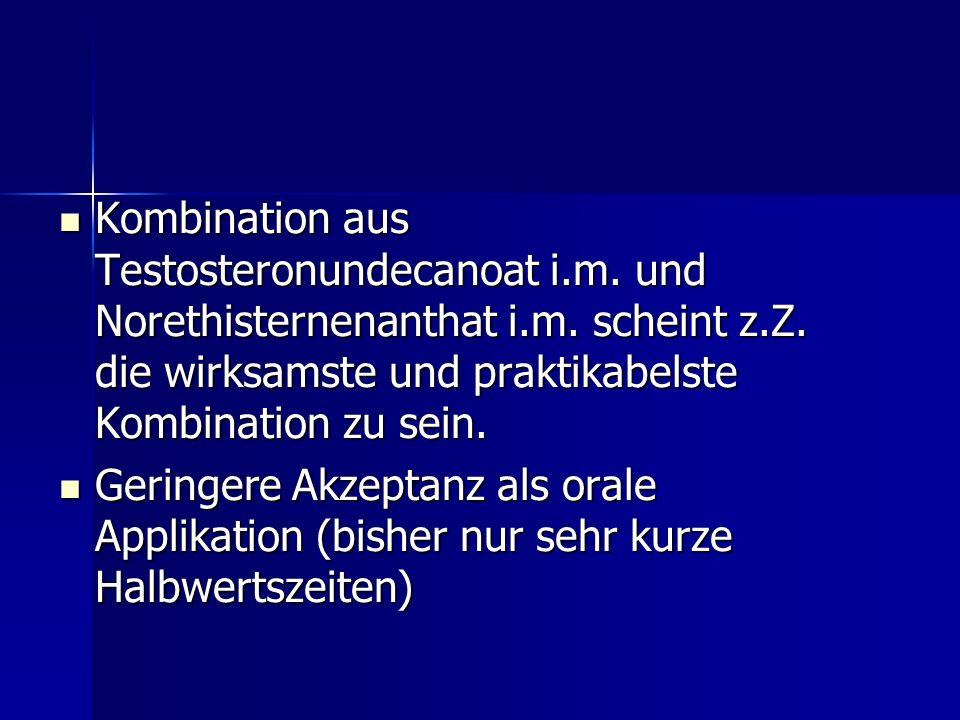 Kombination aus Testosteronundecanoat i.m. und Norethisternenanthat i.m. scheint z.Z. die wirksamste und praktikabelste Kombination zu sein. Kombinati