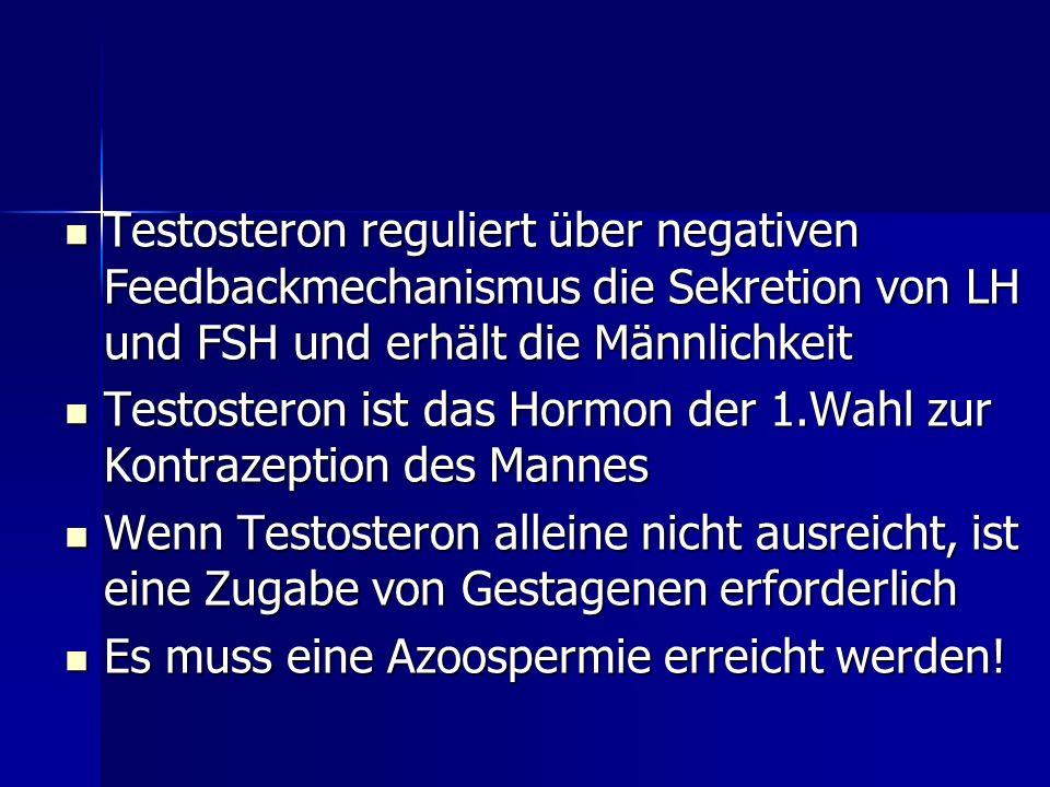 Testosteron reguliert über negativen Feedbackmechanismus die Sekretion von LH und FSH und erhält die Männlichkeit Testosteron reguliert über negativen