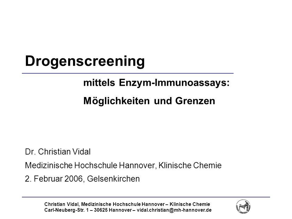 Christian Vidal, Medizinische Hochschule Hannover – Klinische Chemie Carl-Neuberg-Str. 1 – 30625 Hannover – vidal.christian@mh-hannover.de Drogenscree