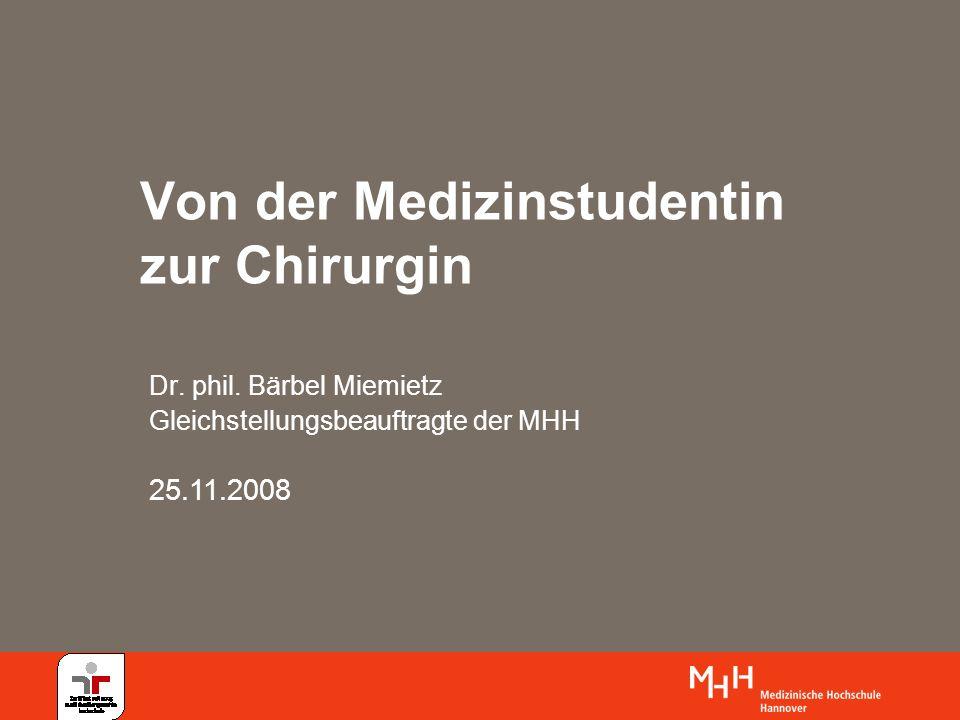 Von der Medizinstudentin zur Chirurgin Dr. phil. Bärbel Miemietz Gleichstellungsbeauftragte der MHH 25.11.2008
