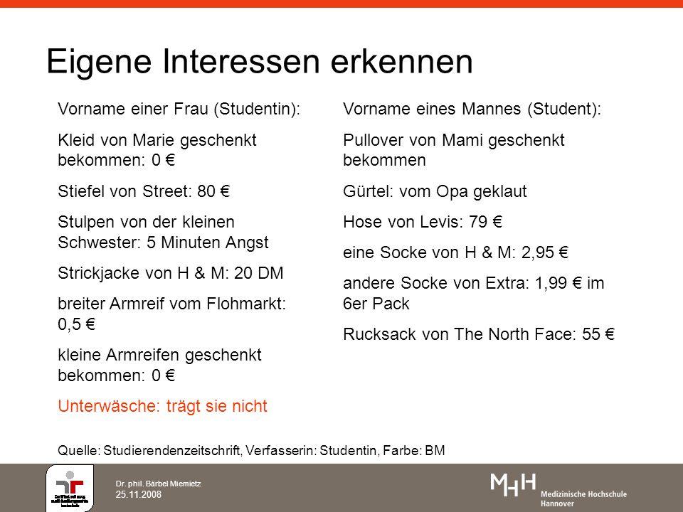 Dr. phil. Bärbel Miemietz 25.11.2008 Eigene Interessen erkennen Vorname einer Frau (Studentin): Kleid von Marie geschenkt bekommen: 0 Stiefel von Stre