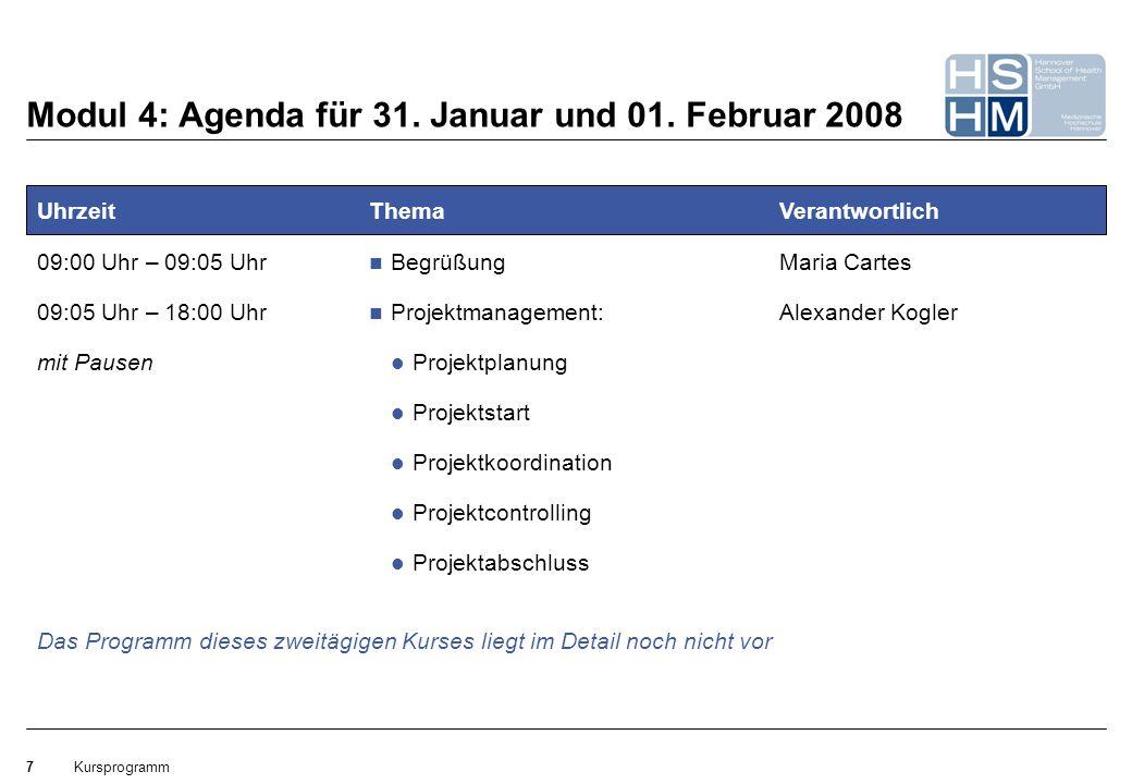 Kursprogramm7 Modul 4: Agenda für 31. Januar und 01. Februar 2008 Uhrzeit 09:00 Uhr – 09:05 Uhr 09:05 Uhr – 18:00 Uhr mit Pausen Thema Begrüßung Proje