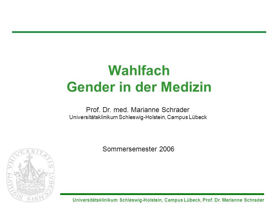 Universitätsklinikum Schleswig-Holstein, Campus Lübeck, Prof. Dr. Marianne Schrader Wahlfach Gender in der Medizin Sommersemester 2006 Prof. Dr. med.