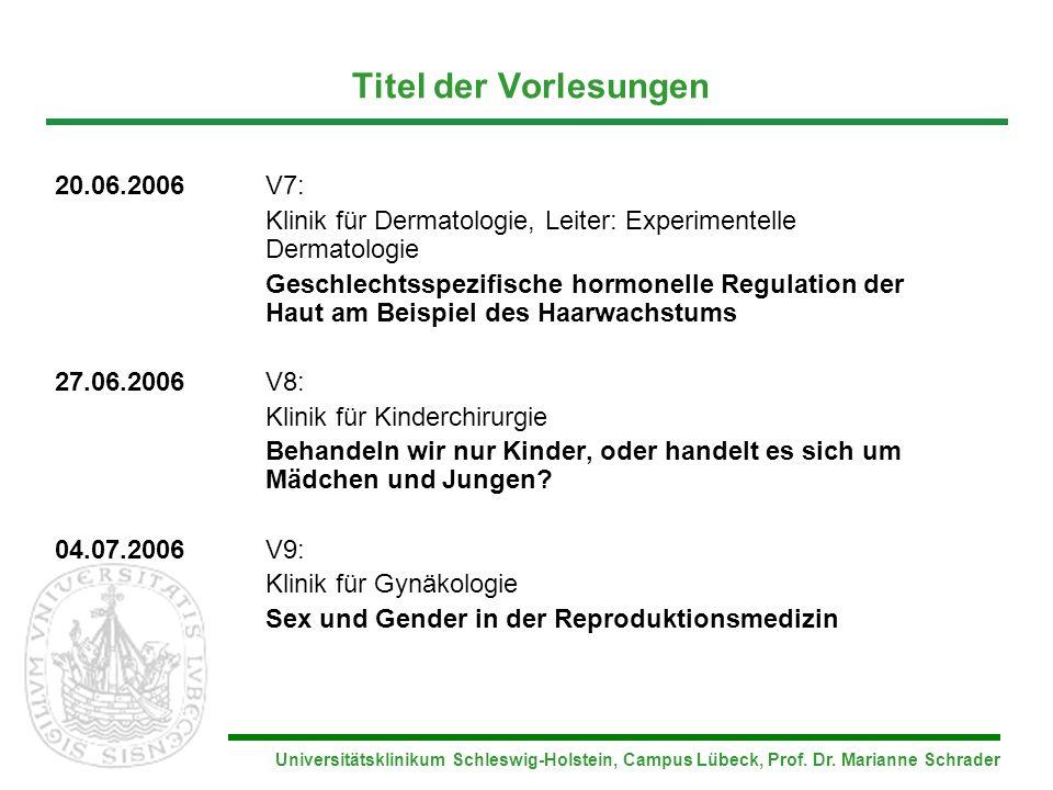 Universitätsklinikum Schleswig-Holstein, Campus Lübeck, Prof. Dr. Marianne Schrader Titel der Vorlesungen 20.06.2006V7: Klinik für Dermatologie, Leite