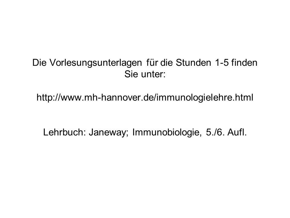 Die Vorlesungsunterlagen für die Stunden 1-5 finden Sie unter: http://www.mh-hannover.de/immunologielehre.html Lehrbuch: Janeway; Immunobiologie, 5./6
