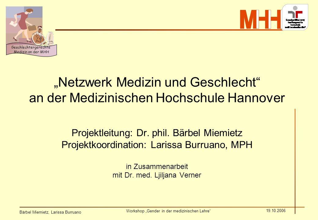 Bärbel Miemietz, Larissa Burruano Workshop Gender in der medizinischen Lehre 19.10.2006 Geschlechtergerechte Medizin an der MHH Netzwerk Medizin und G
