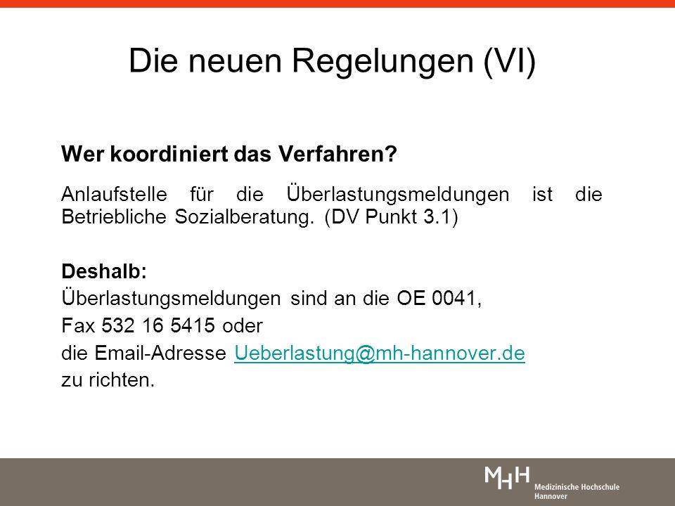 Die neuen Regelungen (VI) Wer koordiniert das Verfahren? Anlaufstelle für die Überlastungsmeldungen ist die Betriebliche Sozialberatung. (DV Punkt 3.1
