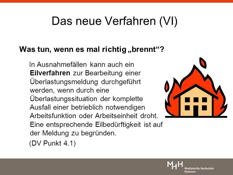 Das neue Verfahren (VI) Was tun, wenn es mal richtig brennt? In Ausnahmefällen kann auch ein Eilverfahren zur Bearbeitung einer Überlastungsmeldung du