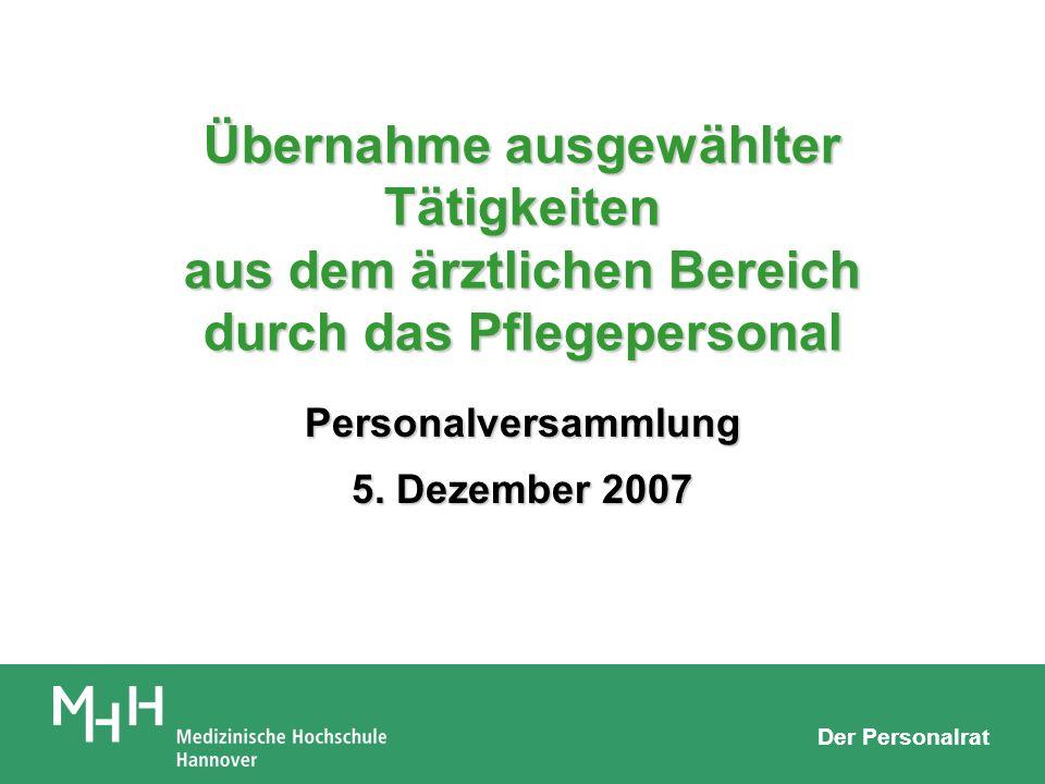 Der Personalrat Übernahme ausgewählter Tätigkeiten aus dem ärztlichen Bereich durch das Pflegepersonal Personalversammlung 5. Dezember 2007