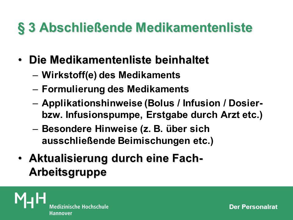 Der Personalrat § 3 Abschließende Medikamentenliste Die Medikamentenliste beinhaltetDie Medikamentenliste beinhaltet –Wirkstoff(e) des Medikaments –Fo