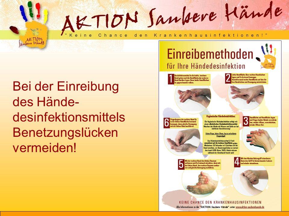 Bei der Einreibung des Hände- desinfektionsmittels Benetzungslücken vermeiden!