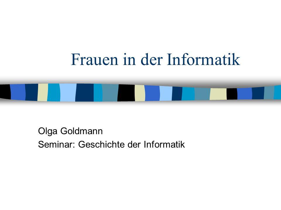 Frauen in der Informatik Olga Goldmann Seminar: Geschichte der Informatik