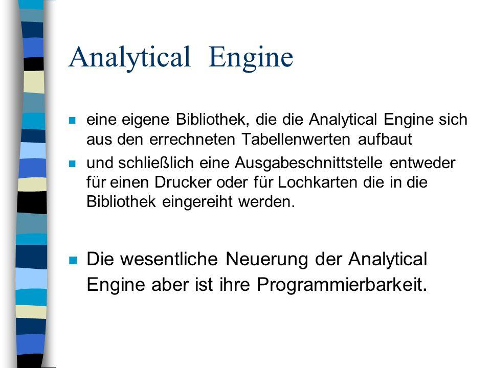 Analytical Engine n eine eigene Bibliothek, die die Analytical Engine sich aus den errechneten Tabellenwerten aufbaut n und schließlich eine Ausgabesc