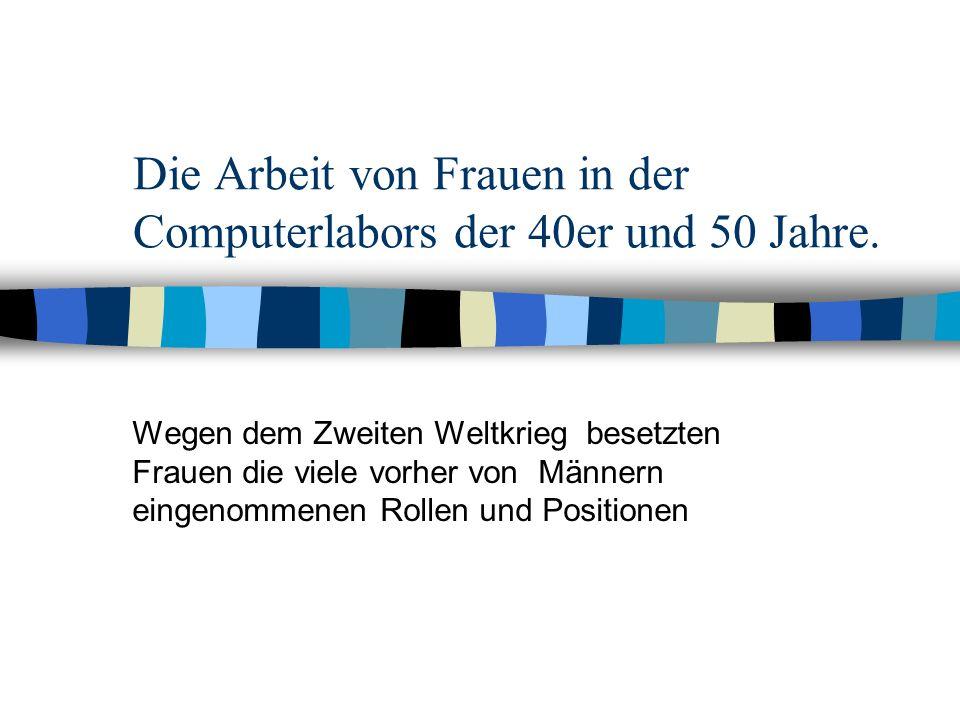 Die Arbeit von Frauen in der Computerlabors der 40er und 50 Jahre. Wegen dem Zweiten Weltkrieg besetzten Frauen die viele vorher von Männern eingenomm