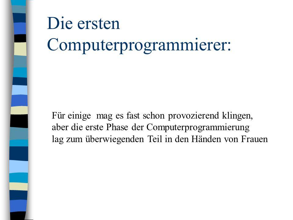 Die ersten Computerprogrammierer: Für einige mag es fast schon provozierend klingen, aber die erste Phase der Computerprogrammierung lag zum überwiege