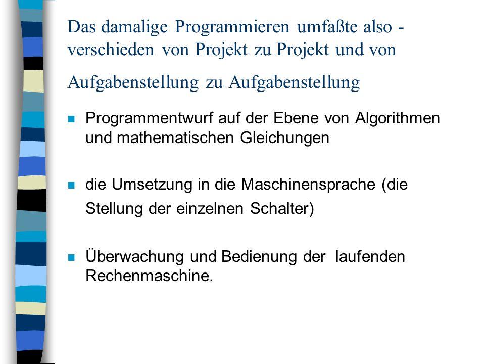 Das damalige Programmieren umfaßte also - verschieden von Projekt zu Projekt und von Aufgabenstellung zu Aufgabenstellung n Programmentwurf auf der Eb