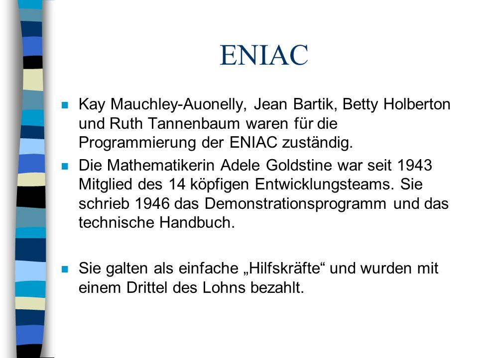 ENIAC n Kay Mauchley-Auonelly, Jean Bartik, Betty Holberton und Ruth Tannenbaum waren für die Programmierung der ENIAC zuständig. n Die Mathematikerin