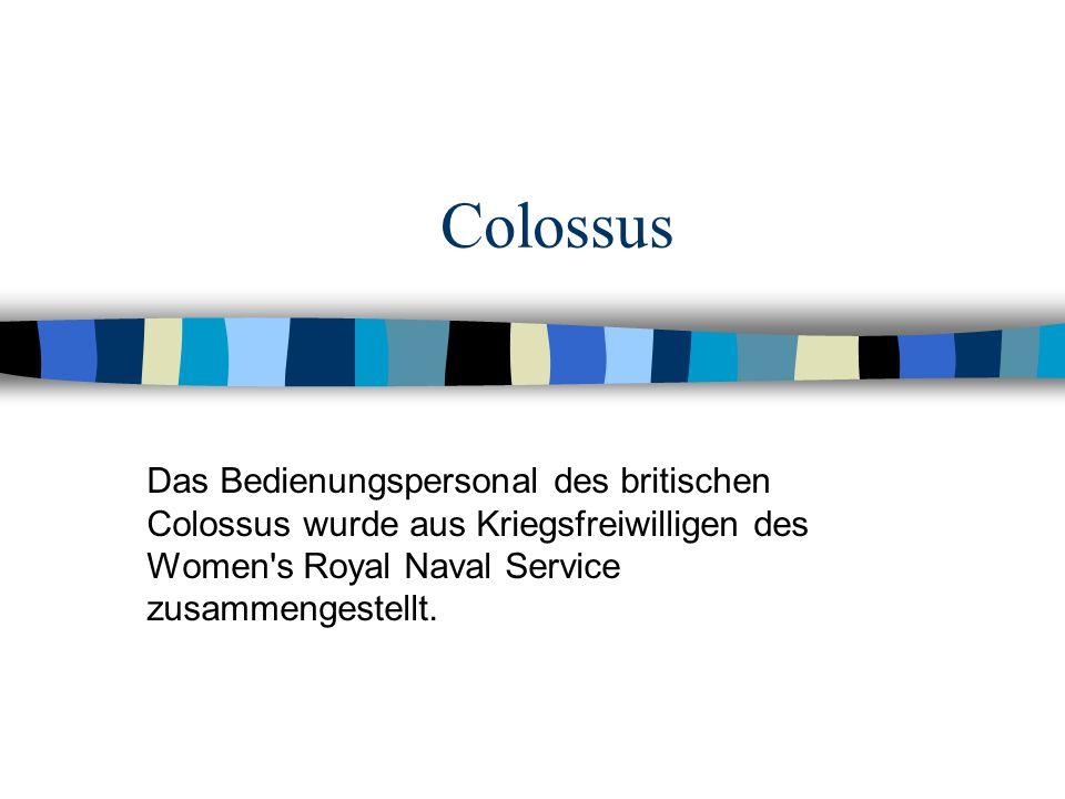 Colossus Das Bedienungspersonal des britischen Colossus wurde aus Kriegsfreiwilligen des Women's Royal Naval Service zusammengestellt.