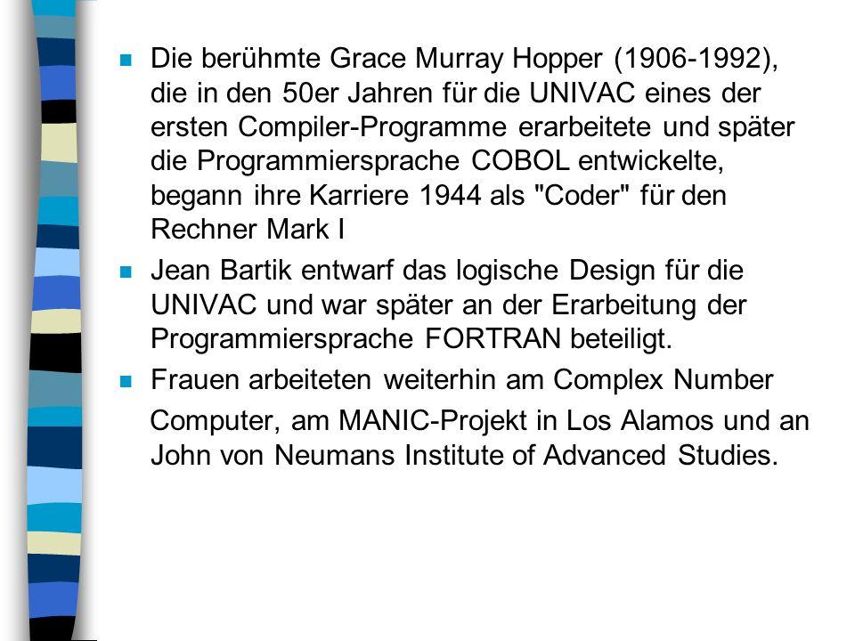 n Die berühmte Grace Murray Hopper (1906-1992), die in den 50er Jahren für die UNIVAC eines der ersten Compiler-Programme erarbeitete und später die P