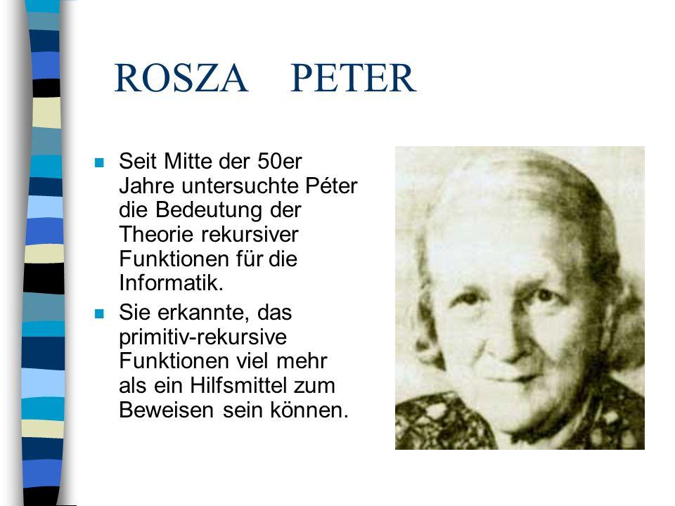 ROSZA PETER n Seit Mitte der 50er Jahre untersuchte Péter die Bedeutung der Theorie rekursiver Funktionen für die Informatik. n Sie erkannte, das prim