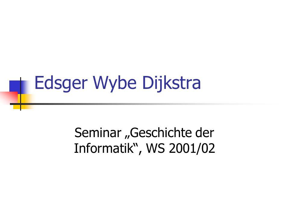 Edsger Wybe Dijkstra Seminar Geschichte der Informatik, WS 2001/02