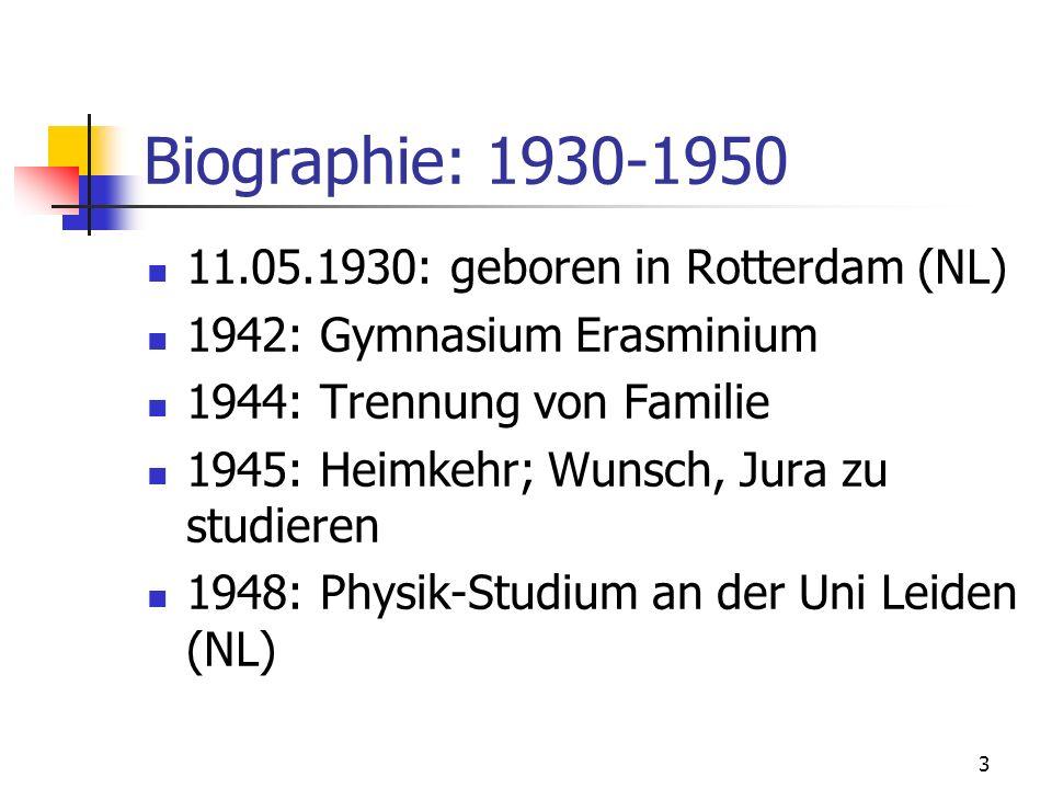 3 Biographie: 1930-1950 11.05.1930: geboren in Rotterdam (NL) 1942: Gymnasium Erasminium 1944: Trennung von Familie 1945: Heimkehr; Wunsch, Jura zu st