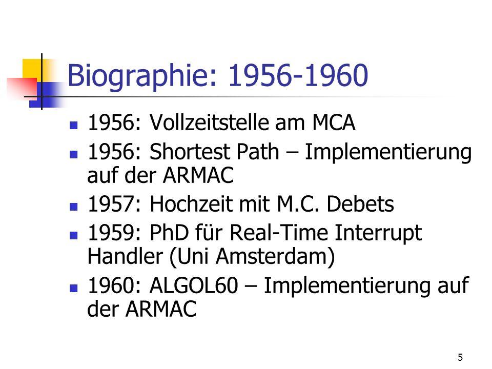5 Biographie: 1956-1960 1956: Vollzeitstelle am MCA 1956: Shortest Path – Implementierung auf der ARMAC 1957: Hochzeit mit M.C. Debets 1959: PhD für R