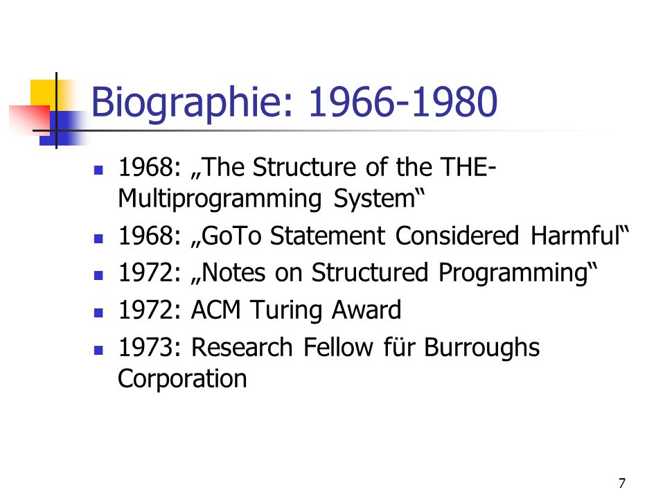 7 Biographie: 1966-1980 1968: The Structure of the THE- Multiprogramming System 1968: GoTo Statement Considered Harmful 1972: Notes on Structured Prog