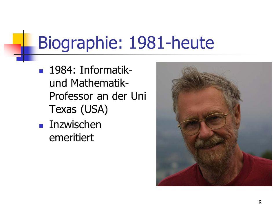 8 Biographie: 1981-heute 1984: Informatik- und Mathematik- Professor an der Uni Texas (USA) Inzwischen emeritiert