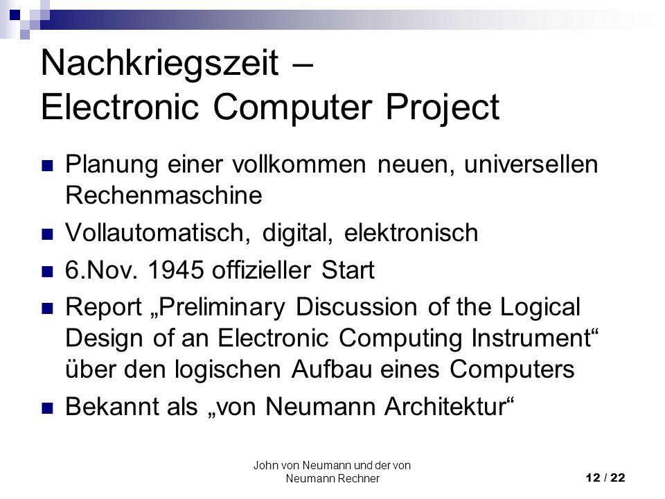 John von Neumann und der von Neumann Rechner12 / 22 Nachkriegszeit – Electronic Computer Project Planung einer vollkommen neuen, universellen Rechenma