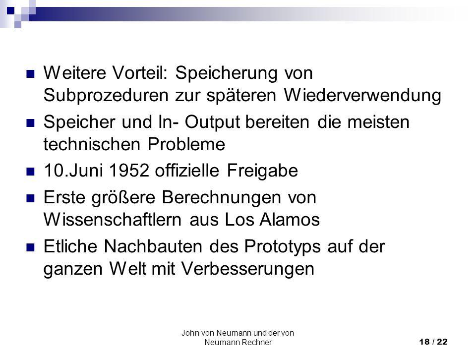 John von Neumann und der von Neumann Rechner18 / 22 Weitere Vorteil: Speicherung von Subprozeduren zur späteren Wiederverwendung Speicher und In- Outp