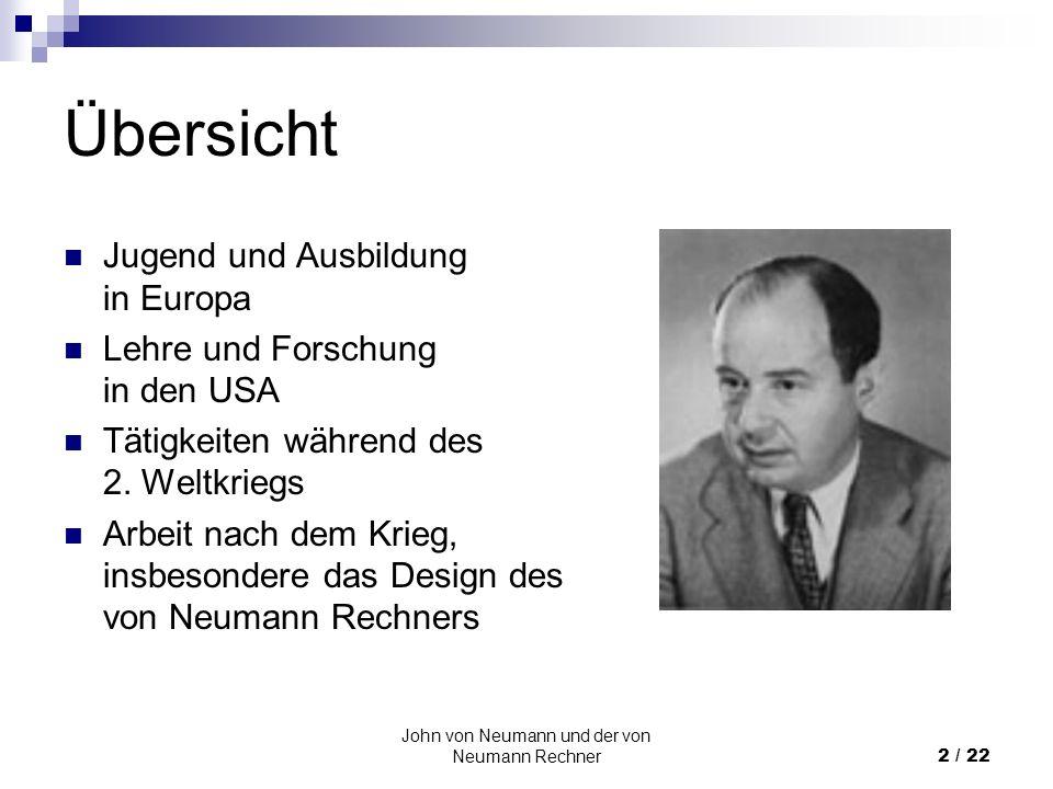 John von Neumann und der von Neumann Rechner2 / 22 Übersicht Jugend und Ausbildung in Europa Lehre und Forschung in den USA Tätigkeiten während des 2.