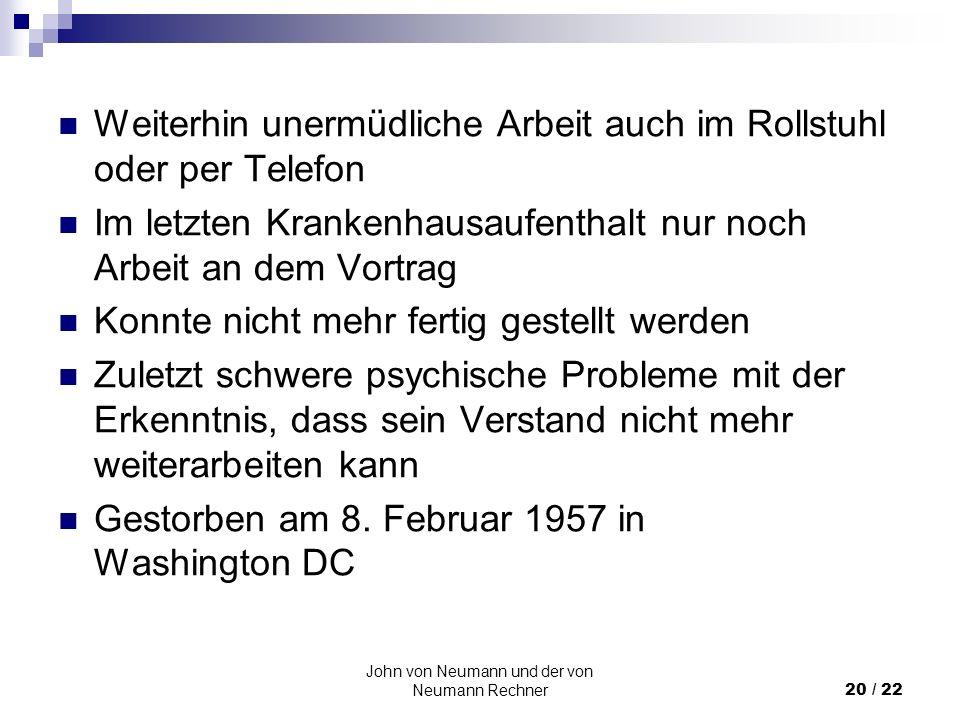 John von Neumann und der von Neumann Rechner20 / 22 Weiterhin unermüdliche Arbeit auch im Rollstuhl oder per Telefon Im letzten Krankenhausaufenthalt