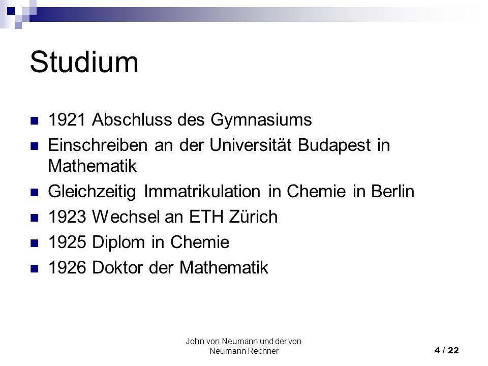 John von Neumann und der von Neumann Rechner4 / 22 Studium 1921 Abschluss des Gymnasiums Einschreiben an der Universität Budapest in Mathematik Gleich