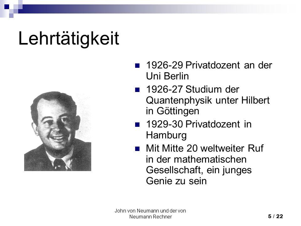 John von Neumann und der von Neumann Rechner16 / 22 Kontrolleinheit Einlesen und Ausführen des im Speicher abgelegten Programms Verschieben von Daten in den Speicherzellen Kontrolle der arithmetischen Einheit Pulsgeber Fehlertests
