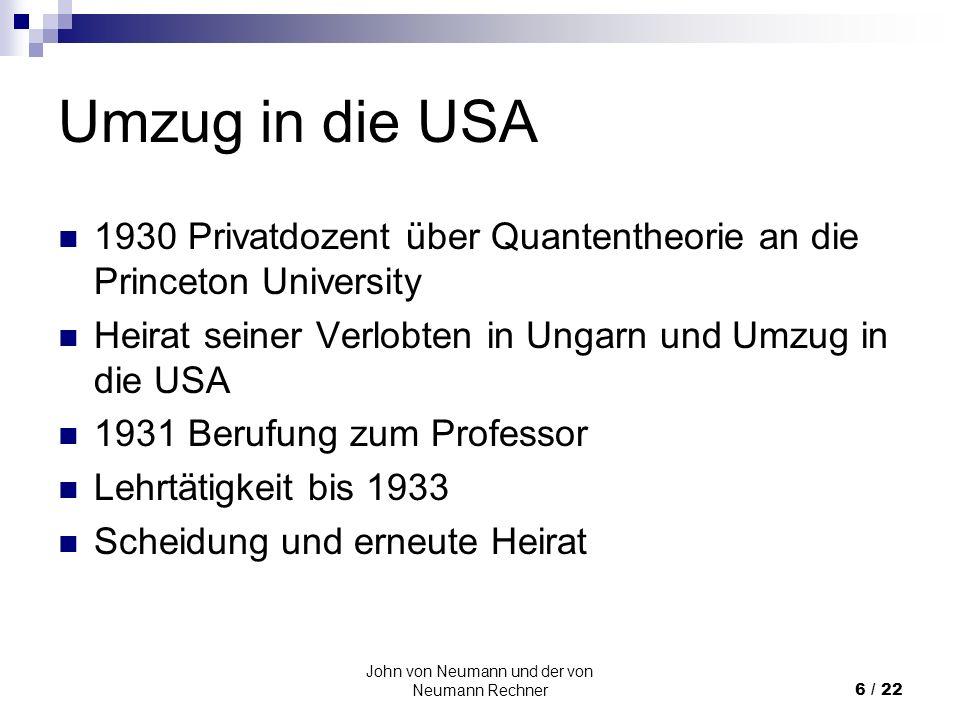 John von Neumann und der von Neumann Rechner6 / 22 Umzug in die USA 1930 Privatdozent über Quantentheorie an die Princeton University Heirat seiner Ve