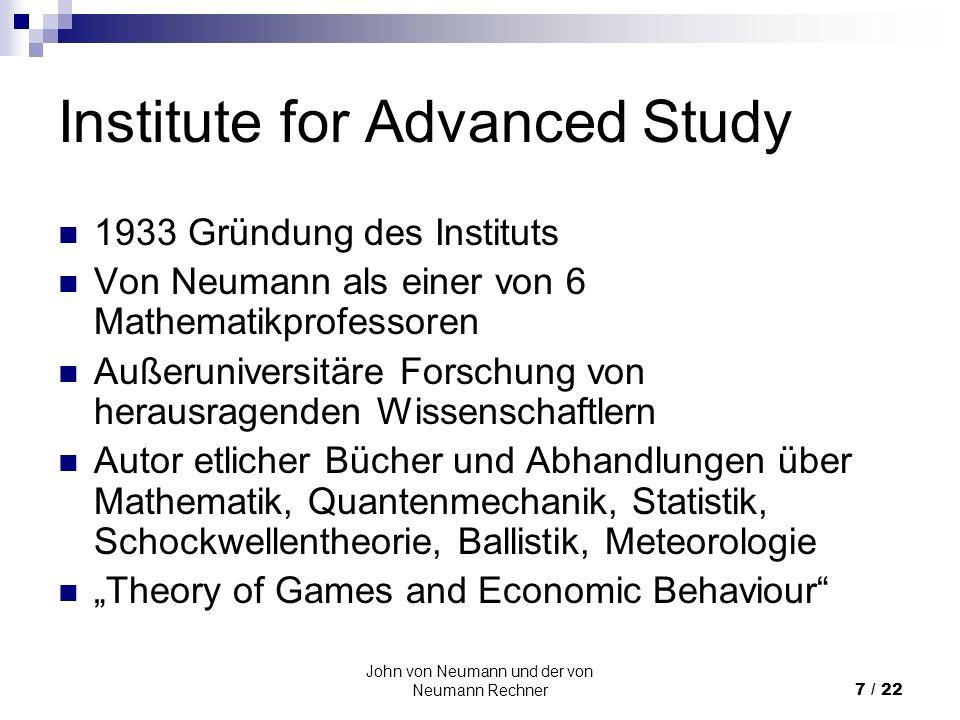John von Neumann und der von Neumann Rechner7 / 22 Institute for Advanced Study 1933 Gründung des Instituts Von Neumann als einer von 6 Mathematikprof