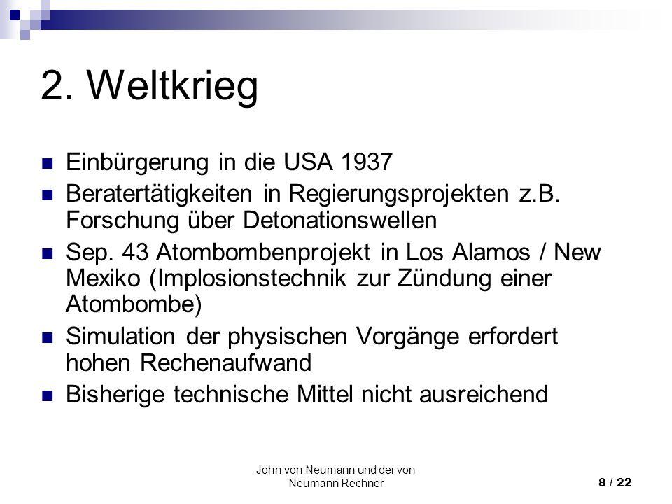 John von Neumann und der von Neumann Rechner8 / 22 2. Weltkrieg Einbürgerung in die USA 1937 Beratertätigkeiten in Regierungsprojekten z.B. Forschung