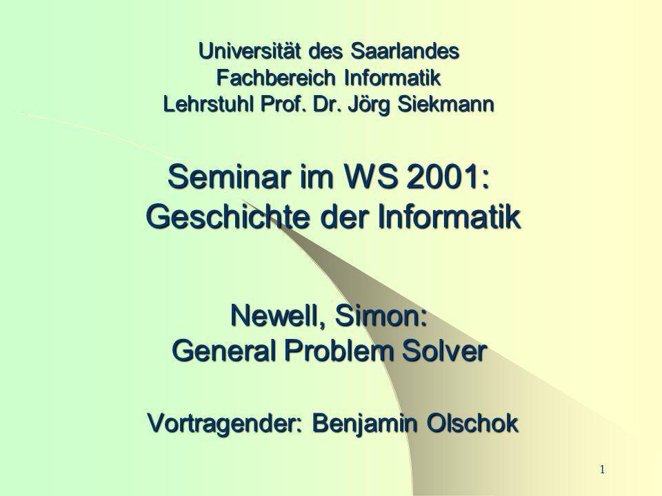 1 Universität des Saarlandes Fachbereich Informatik Lehrstuhl Prof. Dr. Jörg Siekmann Seminar im WS 2001: Geschichte der Informatik Newell, Simon: Gen
