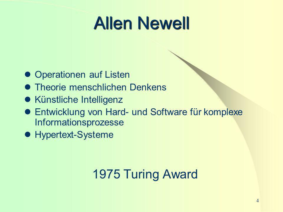 4 Allen Newell Operationen auf Listen Theorie menschlichen Denkens Künstliche Intelligenz Entwicklung von Hard- und Software für komplexe Informations