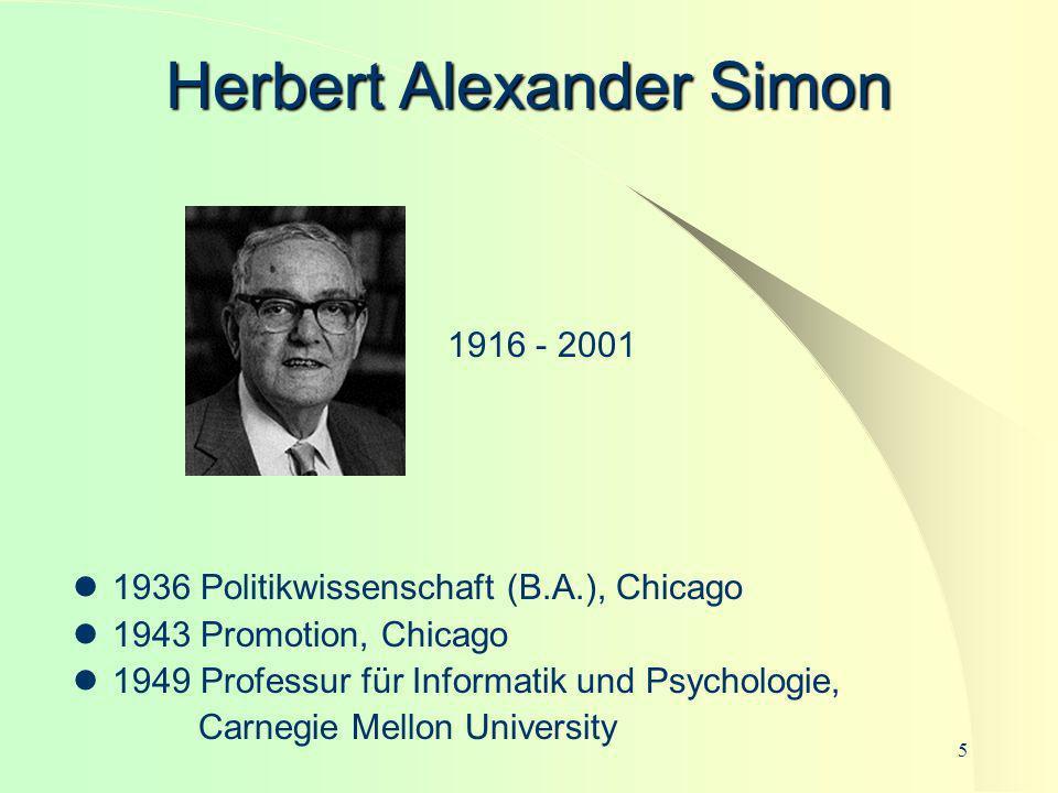 5 Herbert Alexander Simon 1916 - 2001 1936 Politikwissenschaft (B.A.), Chicago 1943 Promotion, Chicago 1949 Professur für Informatik und Psychologie,