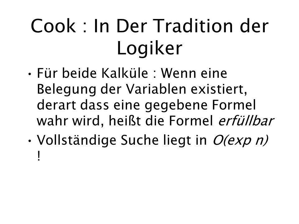 Cook : In Der Tradition der Logiker Für beide Kalküle : Wenn eine Belegung der Variablen existiert, derart dass eine gegebene Formel wahr wird, heißt