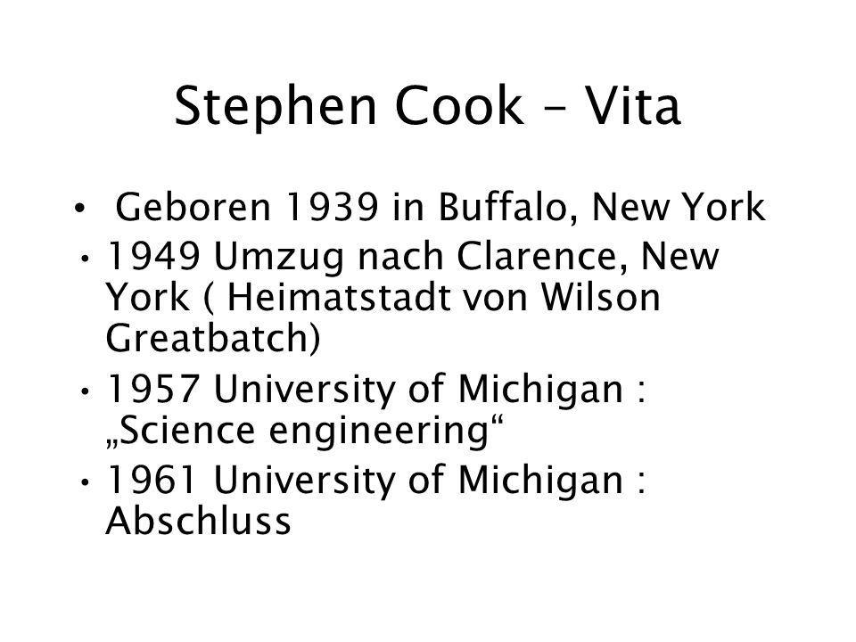 Stephen Cook – Vita Geboren 1939 in Buffalo, New York 1949 Umzug nach Clarence, New York ( Heimatstadt von Wilson Greatbatch) 1957 University of Michigan : Science engineering 1961 University of Michigan : Abschluss