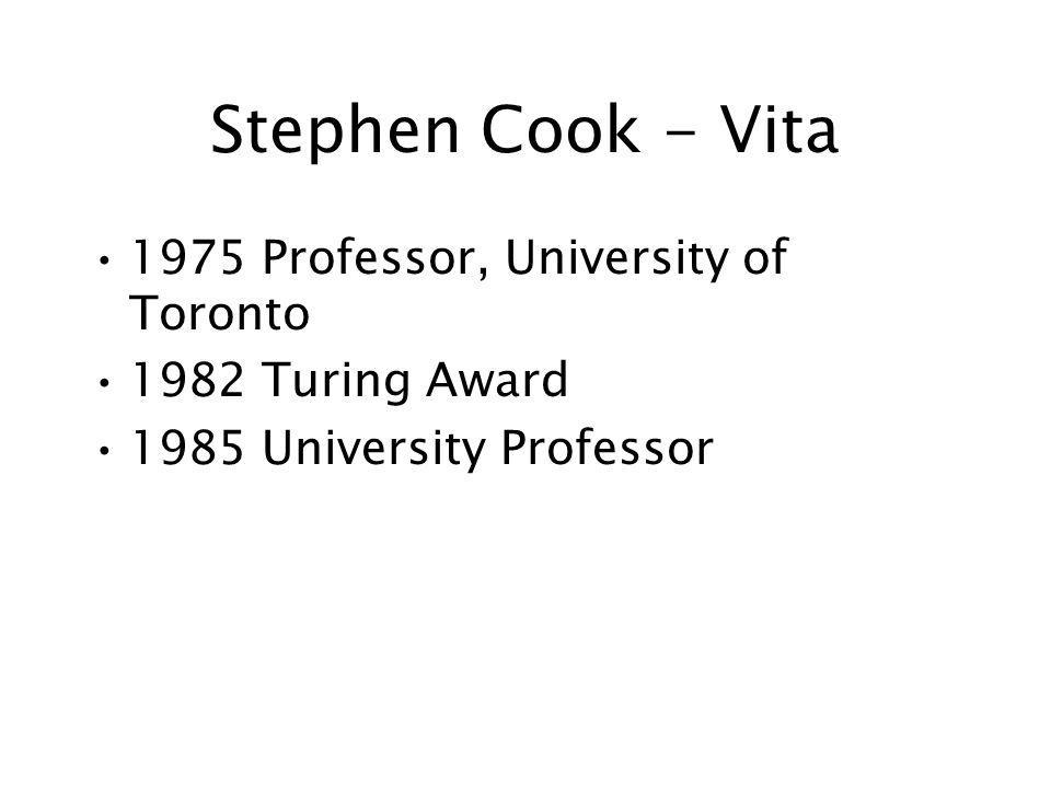 Stephen Cook - Vita 1975 Professor, University of Toronto 1982 Turing Award 1985 University Professor