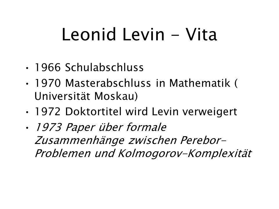 Leonid Levin - Vita 1966 Schulabschluss 1970 Masterabschluss in Mathematik ( Universität Moskau) 1972 Doktortitel wird Levin verweigert 1973 Paper über formale Zusammenhänge zwischen Perebor- Problemen und Kolmogorov-Komplexität